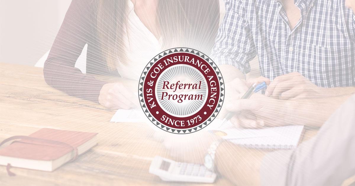 Referral Rewards Program - KVIS & Coe Insurance Agency